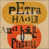 HADEN PETRA & BILL FRISELL